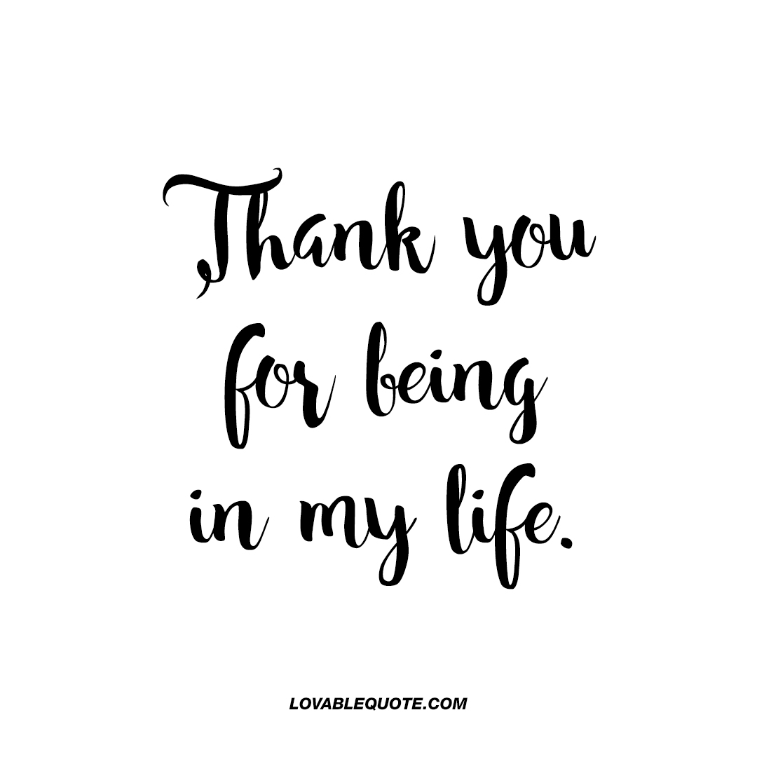 1080x1080 Thank You For Being In My Life Great Quote For Him Or Her!