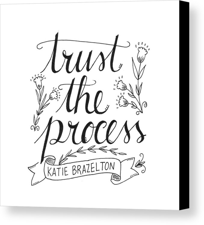 678x750 Trust The Process Canvas Print Canvas Art By Grace Grace