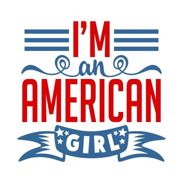 600x600 I'M An American Girl Cuttable Design Cut File. Vector, Clipart