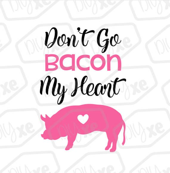 570x582 Don'T Go Bacon My Heart Svg Cut File Kitchen Svg File Svg