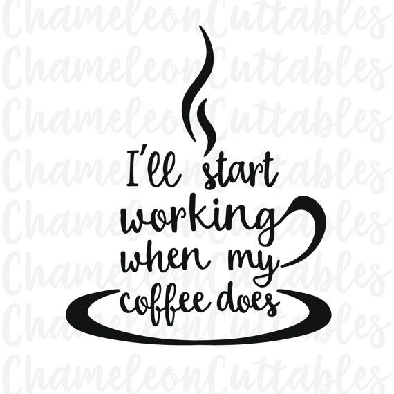 570x570 I'Ll Start Working When My Coffee Does, Svg, Cut, File, Funny