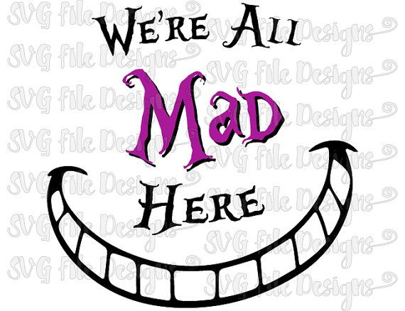 570x438 This Is A Digital Download Of A Were All Mad Here Cutting File