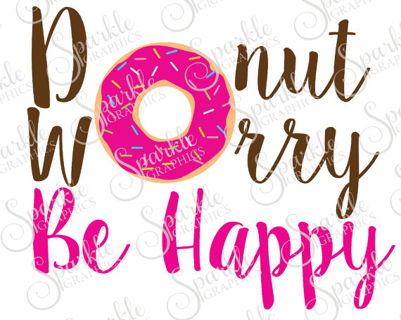 570x456 Donut Worry Be Happy Cut File Donut Food Svg Sweets Cake Happy
