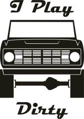 170x240 I Play Dirty Ford Bronco Silhouette Vinyl And Such