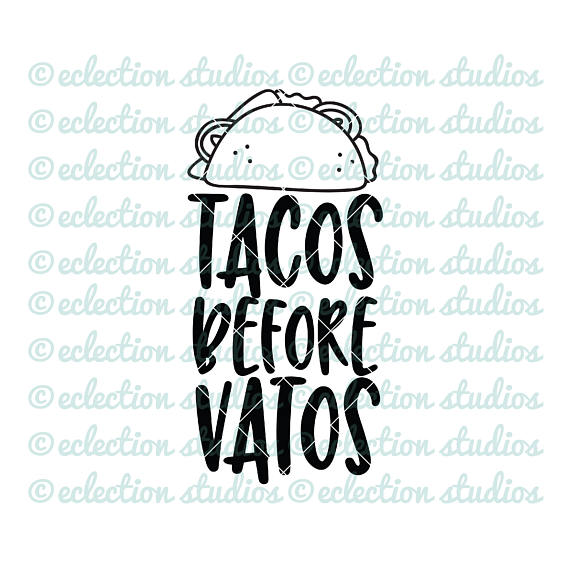 570x573 Taco Svg, Tacos Before Vatos, Funny Saying, Foodie, Street Food