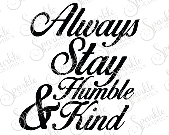 570x456 Always Stay Humble Amp Kind Cut File Tim Mcgraw Humble And Kind