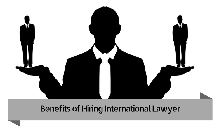 750x450 5 Benefits Of Hiring An International Lawyer For Your Business