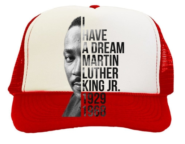 600x469 I Have A Dream Martin Luther King Jr. 1929 1968 Trucker Hat