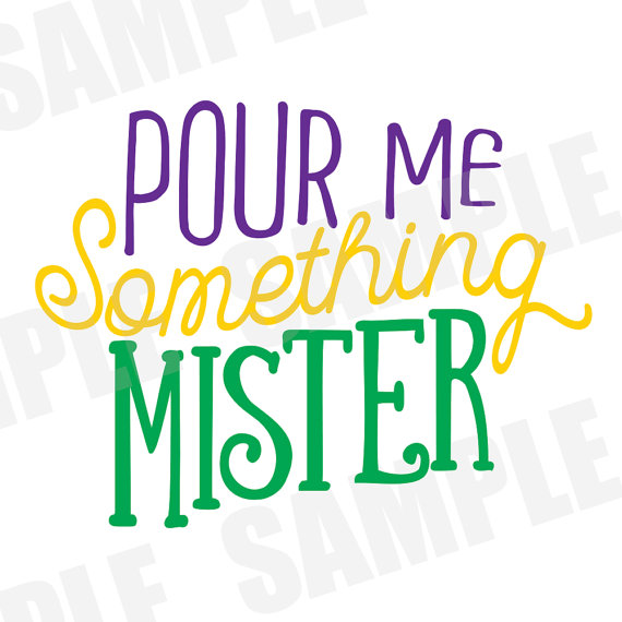 570x570 Mardi Gras Pour Me Something Mister Parade Carnival Svg Dxf