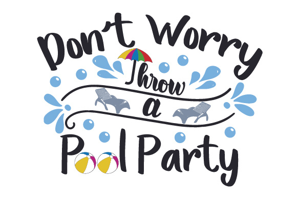 580x386 Don'T Worry, Throw A Pool Party Svg Cut File By Creative Fabrica