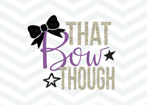 570x407 That Bow Though Svg, That Bow Cut File, Quote Overlay, Png, Cameo