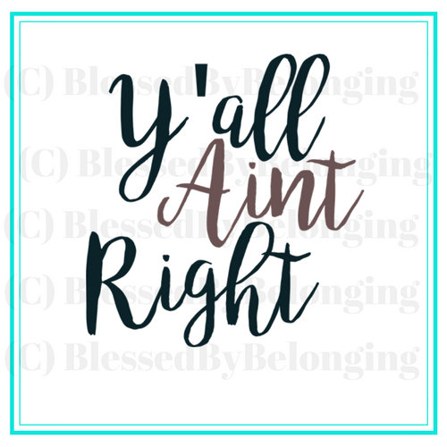 500x500 Y'All Aint Right Svg Files Instant Download Southern Quotes