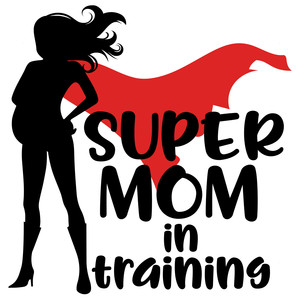 300x300 Super Mom In Training Super Mom, Silhouette Design And Silhouettes