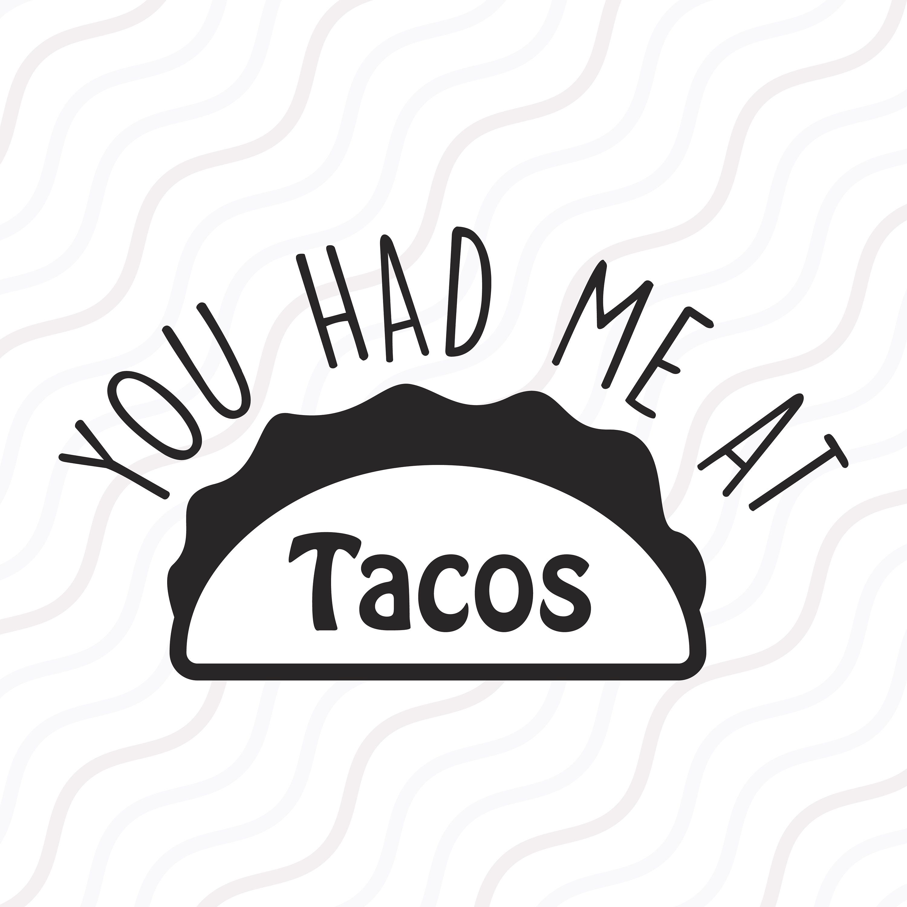 3000x3000 You Had Me At Tacos Svg, Taco Svg, Taco Lover Svg Cut Table Design