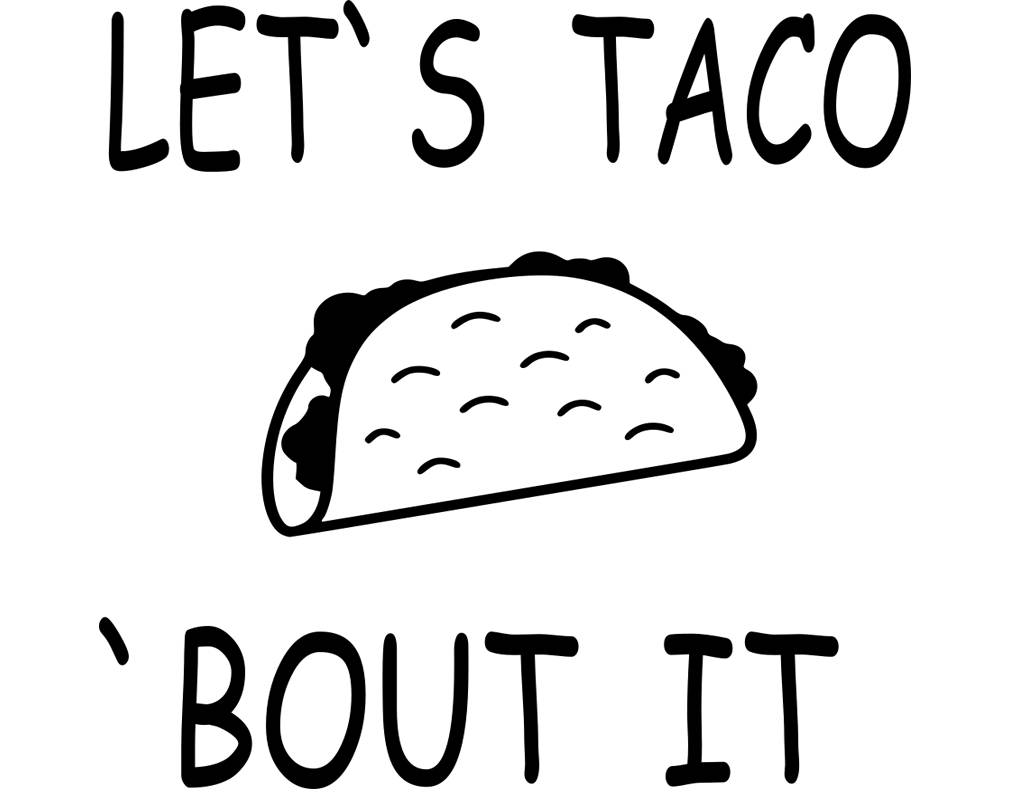 1010x800 Lets Taco Bout It Svg, Eps, Dxfm Png, Dxf, Files For Cutting