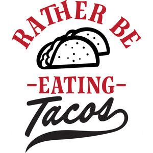 300x300 Rather Be Eating Tacos Silhouette Design, Silhouettes And Cricut