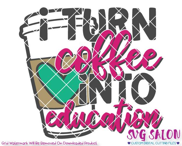 625x500 I Turn Coffee Into Education Svg Cut File Set For Cricut