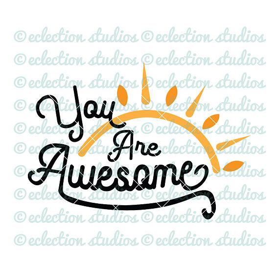 570x573 Svg Cut File, You Are Awesome, Sunshine, Inspirational, Word Art