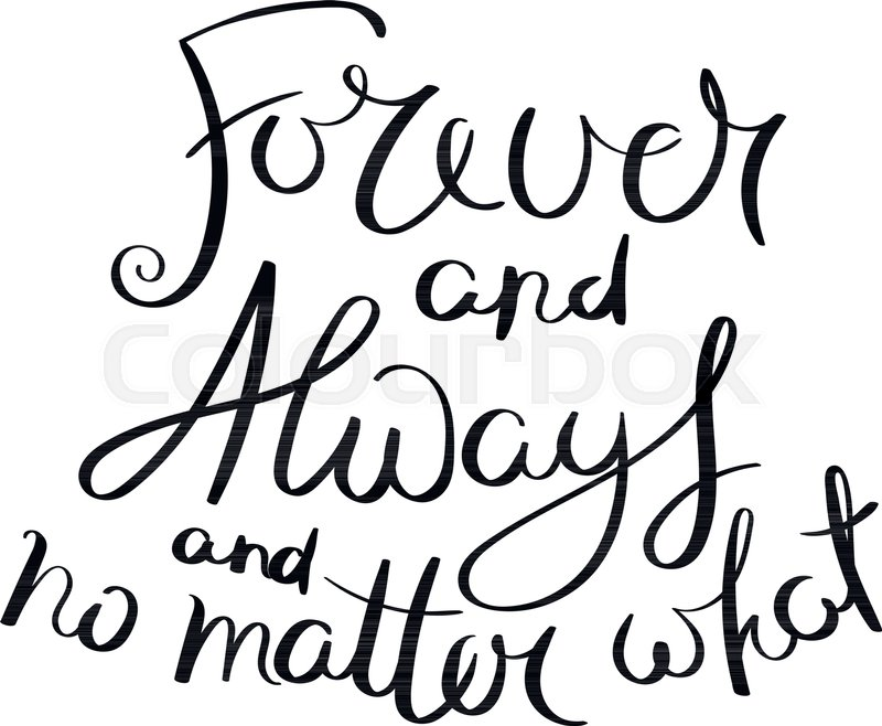 800x658 Forever And Always And No Matter What. Inspirational Vector Hand