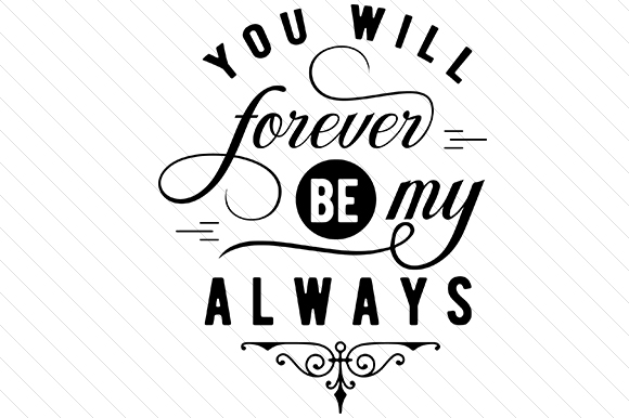 580x386 You Will Forever Be My Always Svg Cut File By Creative Fabrica