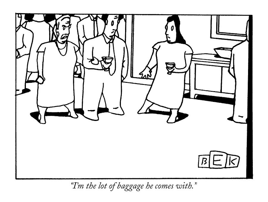 900x678 I'M The Lot Of Baggage He Comes With Drawing By Bruce Eric Kaplan