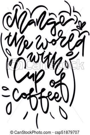 315x470 Change The World With Cup Of Coffee. Hand Drawn Lettering. Vector