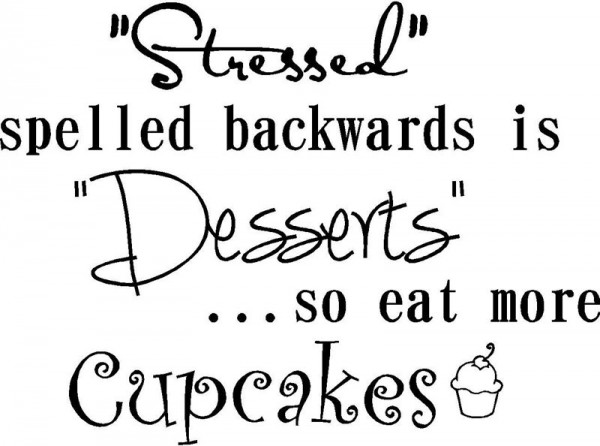600x446 Stressed Spelled Backwards Is Desserts So Eat More Cupcakes Funny