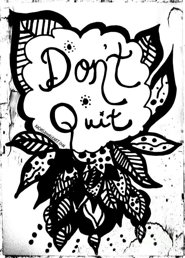 647x900 Don'T Quit Drawing By Rachel Maynard