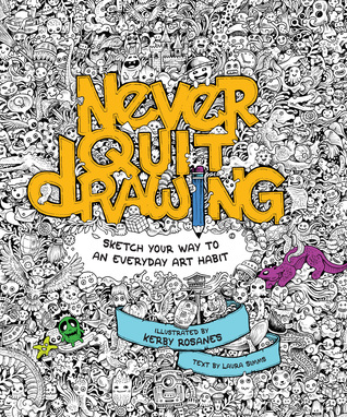 318x382 Never Quit Drawing Sketch Your Way To An Everyday Art Habit By
