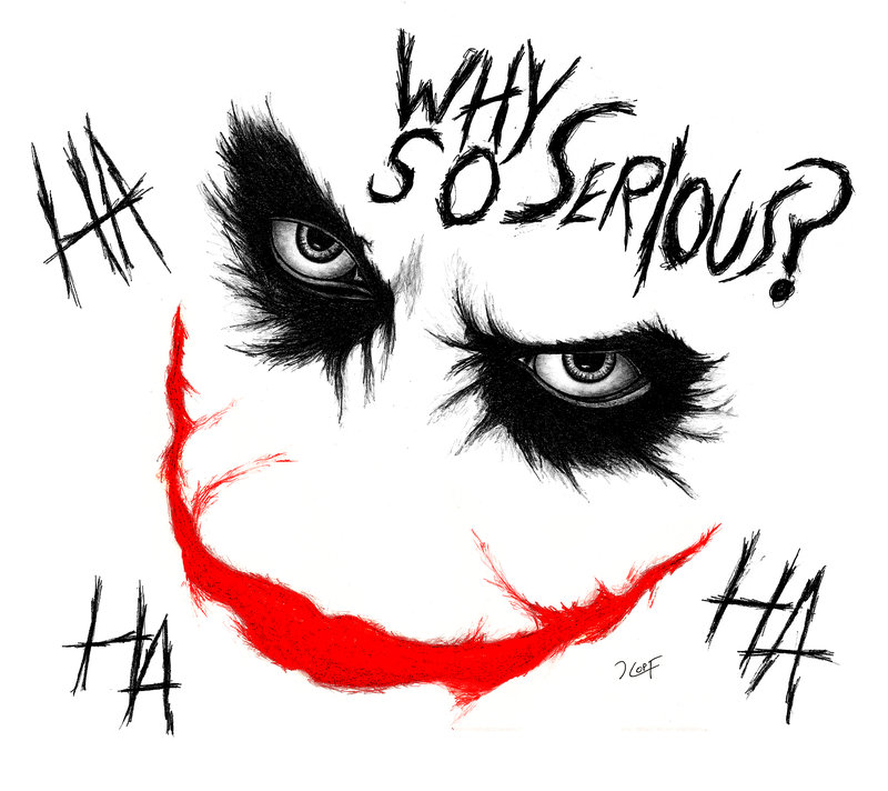 800x712 Why So Serious By Nolan Huff