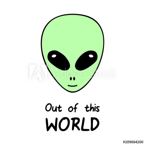 500x500 Out Of This World, Alien Vector Head With Quote. Simple Green