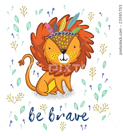 407x450 Be Brave. Cute Lion Cartoon Vector Illustration