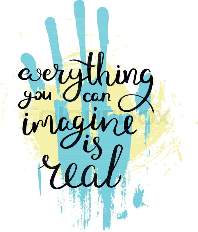 681x800 Everything You Can Imagine Is Real. Hand Drawn Motivation Quote