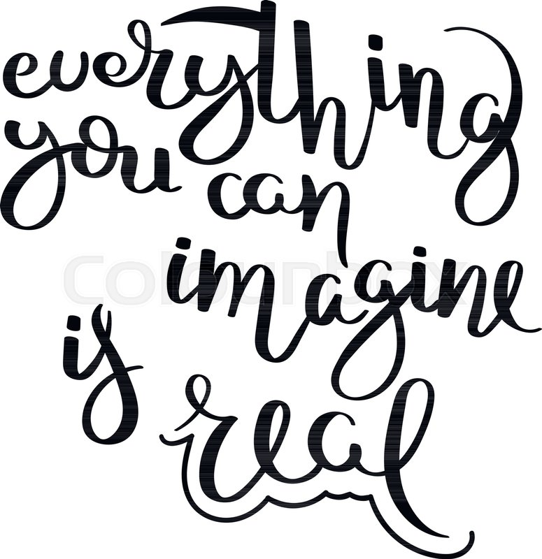 775x800 Everything You Can Imagine Is Real. Hand Written Calligraphy Quote