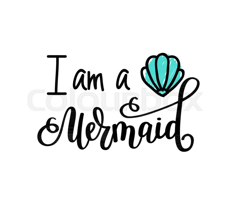 800x682 I M A Mermaid. Vector Lettering Inspirational Motivational Sweet