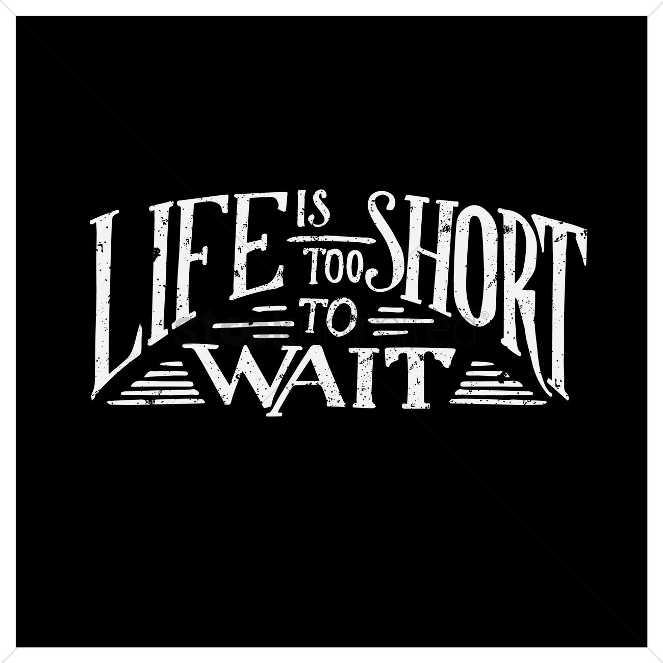 1300x1300 Life Is Too Short To Wait Quote Vector Image