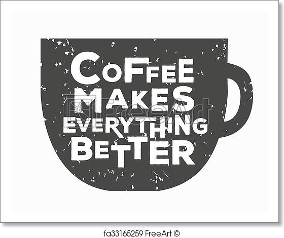 560x470 Free Art Print Of Coffee Makes Everything Better