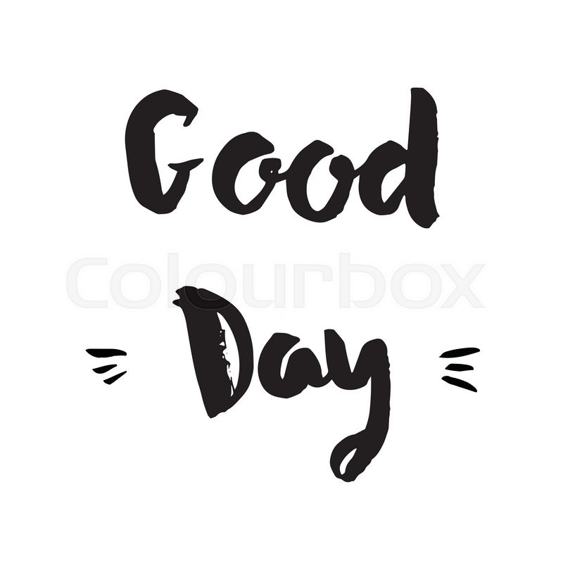 800x800 Good Day Phrase. Inspirational Motivational Quote. Vector Ink