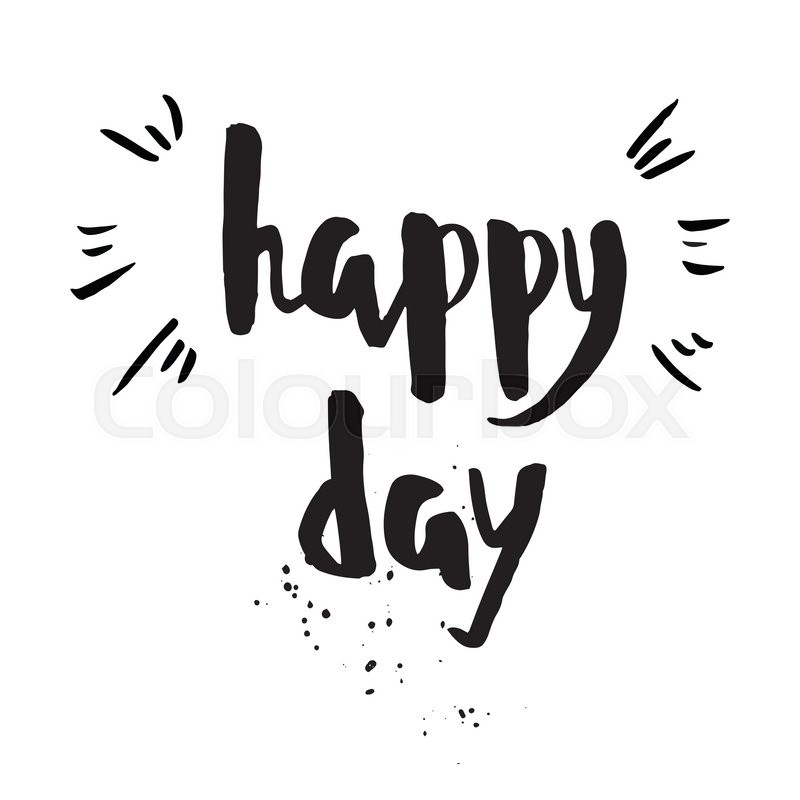 800x800 Happy Day Phrase. Inspirational Motivational Quote. Vector Ink