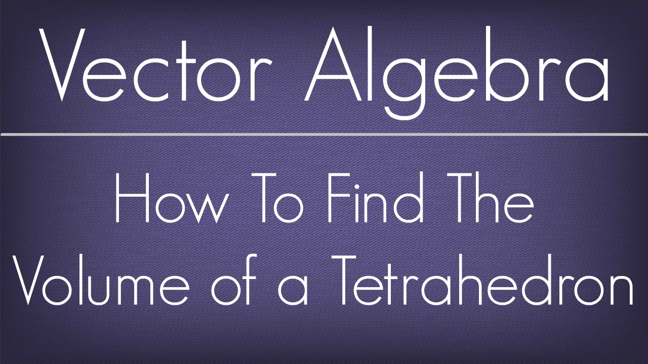 1280x720 How To Find The Volume Of A Tetrahedron Vector Algebra Maths