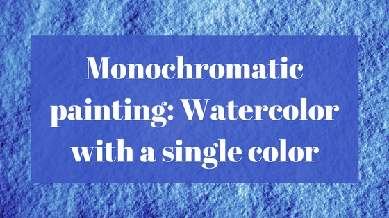 560x315 What Is Monochromatic Painting In Watercolor Watercolor Planet